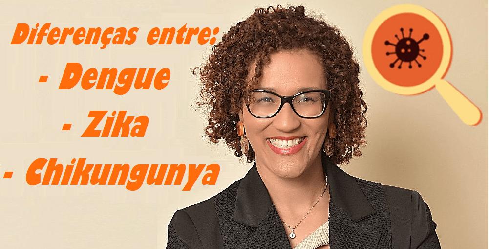 Infectologista - Diferenças entre Dengue, Zika e Chikungunya