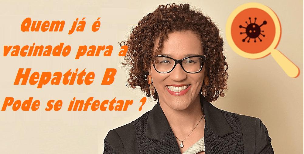 pessoa-vacinada-contra-a-hepatite-b-pode-se-infectar - Infectologista SP