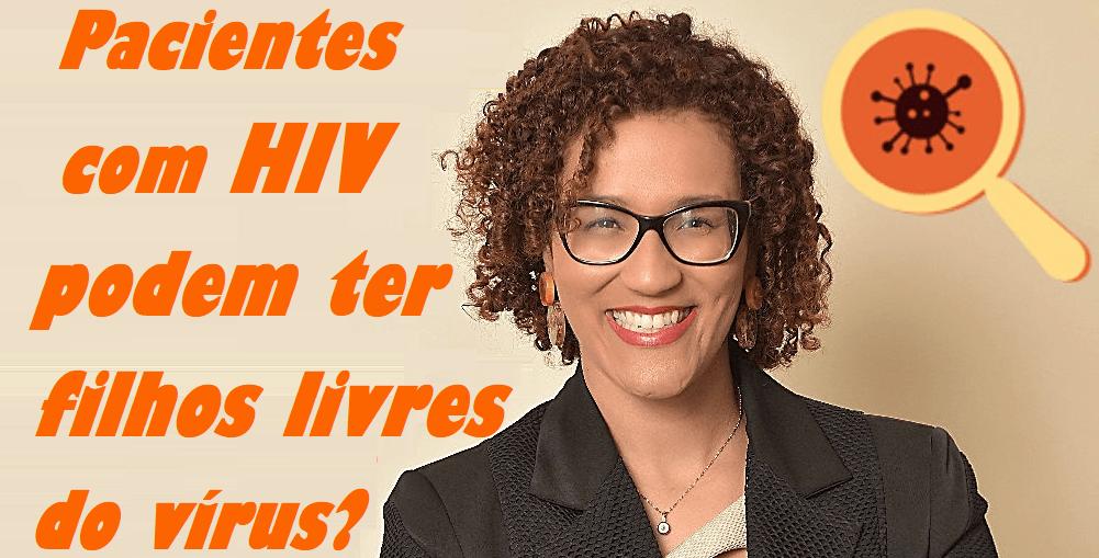 Pessoas com HIV podem ter filhos livres do vírus