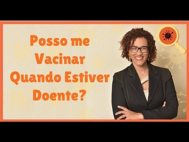 Posso me Vacinar Quando Estiver Doente?