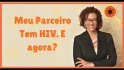 Meu Parceiro Tem HIV. E agora?