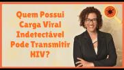 Carga Viral Indetectável Pode Transmitir HIV?