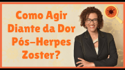 Como Agir Diante da Dor Pós-Herpes Zoster?