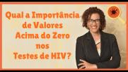 Testes de HIV – Importância de Valores Acima do Zero