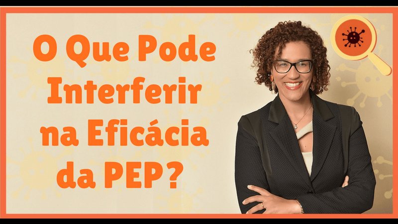 Infectologista - O Que Pode Interferir na Eficácia da PEP?