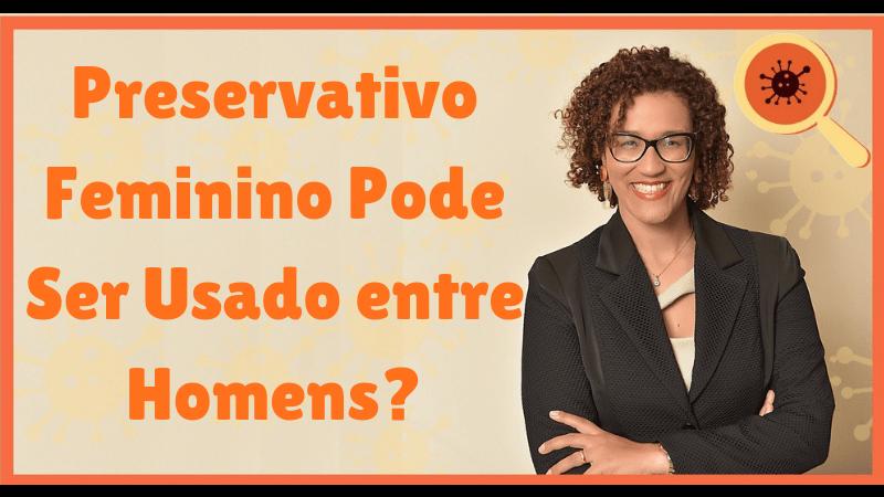 Preservativo Feminino Pode Ser Usado Entre Homens - Infectologista SP