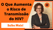 O Que Aumenta o Risco de Transmissão do HIV?