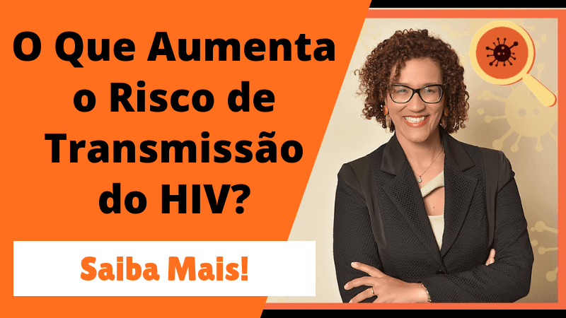 Infectologista - O Que Aumenta o Risco de Transmissão do HIV?
