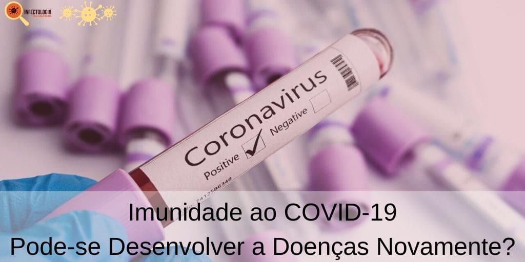 Imunidade ao COVID-19 - Pode-se Desenvolver a Doenças Novamente?